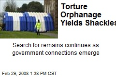 Torture Orphanage Yields Shackles