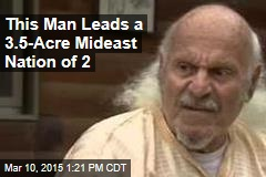 This Guy Leads a 3.5-Acre Mideast Nation of 2