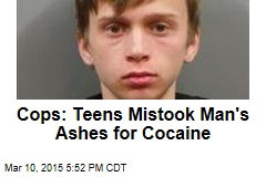 Cops: Teens Mistook Man's Ashes for Cocaine