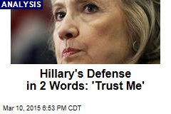 Hillary's Defense in 2 Words: 'Trust Me'