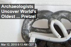 Archaeologists Uncover World's Oldest ... Pretzel
