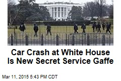 Car Crash at White House Is New Secret Service Gaffe