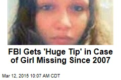 FBI Gets 'Huge Tip' in Case of Girl Missing Since 2007