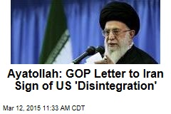 Ayatollah: GOP Letter to Iran Sign of US 'Disintegration'