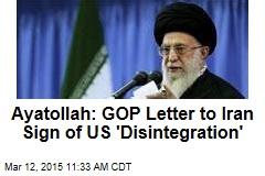 Ayatollah: GOP Letter to Iran Sign of US 'Disintegration'