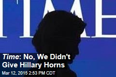 Time : No, We Didn't Give Hillary Horns