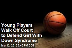 Young Players Walk Off Court to Defend Girl With Down Syndrome