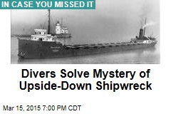 Divers Solve Mystery of Upside-Down Shipwreck