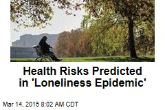 Health Risks Predicted in 'Loneliness Epidemic'