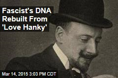 Fascist's DNA Rebuilt From 'Love Hanky'