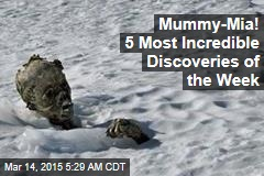 Mummy-Mia! 5 Most Incredible Discoveries of the Week