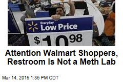 Attention Walmart Shoppers, Restroom Is Not a Meth Lab