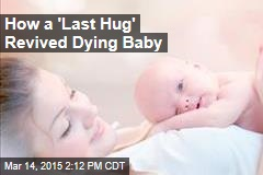 How Parents' 'Last Hug' Revived a Dying Baby
