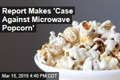 Report: Microwave Popcorn Isn't Too Healthy
