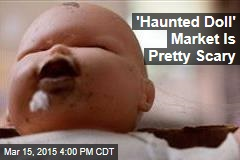 'Haunted Doll' Market Is Pretty Scary