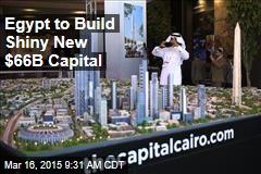 Egypt to Build Shiny New $66B Capital