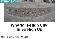 Finally: Why the Mile High City Is So High Up