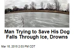 Man Trying to Save His Dog Falls Through Ice, Drowns