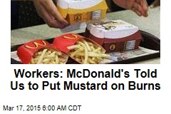 Workers: McDonald's Told Us to Put Mustard on Burns