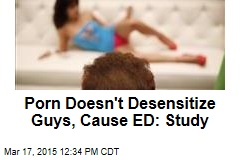 Porn Doesn't Desensitize Guys, Cause ED: Study