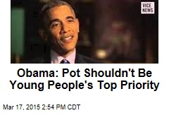 Obama: Pot Shouldn't Be Young People's Top Priority