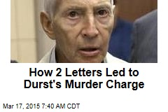 How 2 Letters Led to Durst's Murder Charge