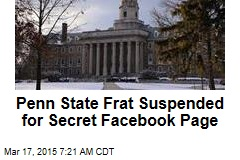 Penn State Frat Suspended for Secret Facebook Page