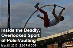 Inside the Deadly, Overlooked Sport of Pole Vaulting
