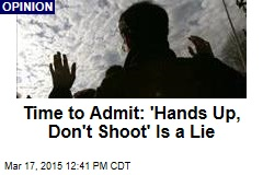 Time to Admit: 'Hands Up, Don't Shoot' Is a Lie