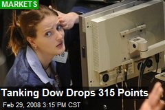 Tanking Dow Drops 315 Points