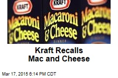 Kraft Recalls Mac and Cheese