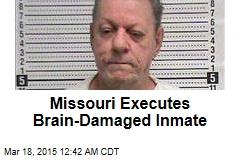 Missouri Executes Brain-Damaged Inmate