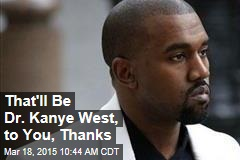 That'll Be Dr. Kanye West, to You, Thanks