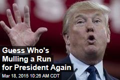 Guess Who's Mulling a Run for President Again