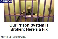 Our Prison System Is Broken; Here's a Fix