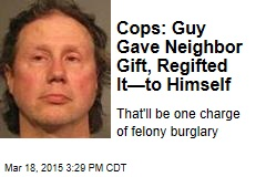 Cops: Guy Gave Neighbor Gift, Regifted It—to Himself