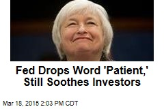 Fed Drops Word 'Patient,' Still Soothes Investors