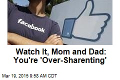 Watch It, Mom and Dad: You're 'Over-Sharenting'