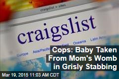 Cops: Baby Taken From Mom's Womb in Grisly Stabbing