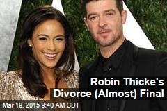 Robin Thicke's Divorce (Almost) Final