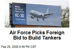 Air Force Picks Foreign Bid to Build Tankers