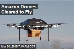 Amazon Drones Cleared to Fly