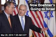 Now Boehner's Going to Israel