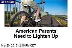 American Parents Need to Lighten Up
