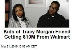 Kids of Tracy Morgan Friend Getting $10M From Walmart