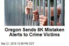 Oregon Sends 8K Mistaken Alerts to Crime Victims