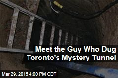 Meet the Guy Who Dug Toronto's Mystery Tunnel
