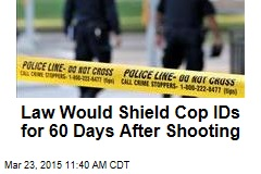 Law Would Shield Cop IDs for 60 Days After Shooting