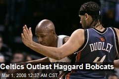 Celtics Outlast Haggard Bobcats