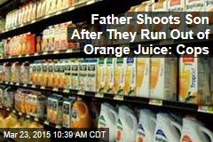 Father Shoots Son After They Run Out of Orange Juice: Cops